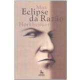 Eclipse da Razão 7ª Edição - Max Horkheimer