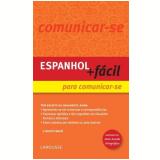 Espanhol + Fácil para Comunicar-se - Larousse
