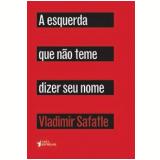 A Esquerda Que N�o Teme Dizer Seu Nome - Vladimir Safatle