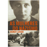 As Mulheres Do Nazismo - Wendy Lower