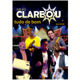 Tudo De Bom - Ao Vivo (DVD) - Grupo Clareou