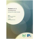 Alcohol And Its Consequences - Arthur Guerra de Andrade, James C.  Anthony, Camila Magalhães Silveira