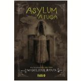 Asylum - A Fuga - Madeleine Roux
