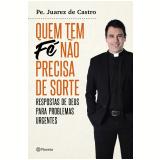 Quem Tem Fé Não Precisa de Sorte - Padre Juarez de Castro