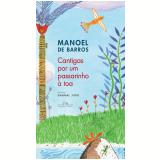 Cantigas Por Um Passarinho à Toa  - Manoel de Barros