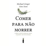 Comer Para Não Morrer - Gene Stone, Michael Greger