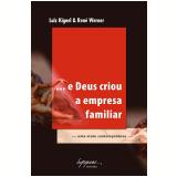 ...e Deus criou a Empresa Familiar - Luiz Kignel, René A. Werner