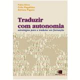 Traduzir com Autonomia: Estratégias para o Tradutor em Formação - Adriana Pagano, Celia MagalhÃes, Fabio Alves