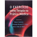 O Exercício Como Terapia na Prática Médica - Luis Fernando Bicudo Mello, Mauro Vaisberg