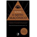 O Mito Maçônico - Jay Kinney