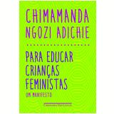 Para Educar Crianças Feministas - Um Manifesto - Chimamanda Ngozi Adichie