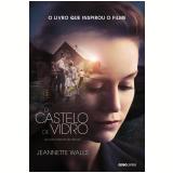 O Castelo de Vidro - Memórias - Jeannette Walls