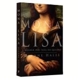 Mona Lisa - A Mulher Por Trás Do Quadro - Martim Vasques Da Cunha, Tiago Starling De Mendonça