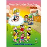 Meu Livro de Orações - Turma da Mônica - Mauricio de Sousa, Pe. Luís Erlin