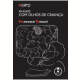 Frato 40 Anos com Olhos de Crian�a - Francesco Tonucci