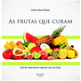 As Frutas que Curam - Carlos Alves Soares