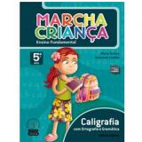 Marcha Crian�a Caligrafia Com Ortografia E Gram�tica - 5� Ano - Ensino Fundamental I - Armando Coelho de Carvalho Neto, Maria Teresa Marisco