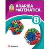 Projeto Arariba - Matematica - Ensino Fundamental Ii - 8� Ano - Ana Maria Machado