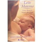 Leite Materno Como Mante-lo Sempre Abundante - Adolfo Paulo Bicalho Lana