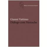 Dialogo Com Nietzsche - Ensaios 1961-2000 - Gianni Vattimo