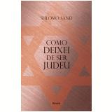 Como Deixei De Ser Judeu - Shlomo Sand