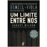 Um Limite Entre Nós - August Wilson