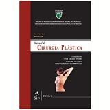 Manual De Cirurgia Plástica - Lydia Masako Ferreira, Caroline Lumy Seito