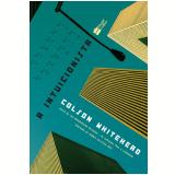 A Intuicionista - Colson Whitehead