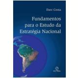 Fundamentos para o Estudo da Estratégia Nacional - Darc Costa