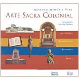 Arte Sacra Colonial - BENEDITO LIMA DE TOLEDO, Myriam Salomão, Omar Khouri ...