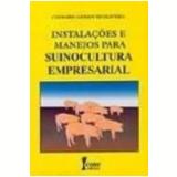 Instalações e Manejo Básico para Suinocultura Empresarial - Clemario Gerson de Oliveira