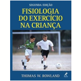 Fisiologia do Exercício na Criança - Thomas W. Rowland