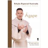 Ágape (Edição Especial Ilustrada) - Padre Marcelo Rossi