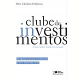 CLUBE DE INVESTIMENTOS - COMO CRIAR E GERI-LO COM SUCESSO - 1ª edição (Ebook) - Peter Christian Feddersen