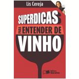 Superdicas para entender de vinho - 1ª edição (Ebook) - Lis Cereja