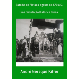 Batalha De Plataea, Agosto De 479 A.C. (Ebook) - Andr� Geraque Kiffer
