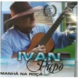 Ivan Pupo - Manhã Na Roça (CD) - Ivan Pupo