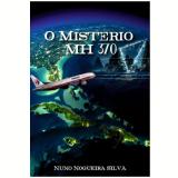 O Mist�rio MH 370 (Ebook) - Nuno Nogueira Silva