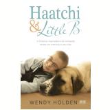 Haatchi & Little B - Wendy Holden