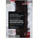 Guia de Prática Previdenciária Administrativa - João Batista Lazzari, Carlos Alberto Pereira de Castro, Gisele Lemos Kravchychyn