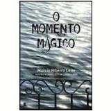 O Momento Mágico - Marcio Ribeiro Leite