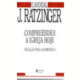 Compreender a Igreja Hoje - Joseph Ratzinger