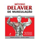 Método Delavier de Musculação - Michael Gundill, Fédéric Delavir