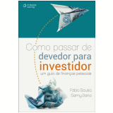 Como Passar de Devedor Para Investidor - Fabio Sousa e Samy Dana