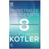 Marketing De Crescimento - 8 Estrategias Para - Milton Kotler