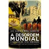 A Desordem Mundial - Luiz Alberto Moniz Bandeira