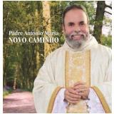 Padre Antonio Maria - Novo Caminho (CD) - Padre Antônio Maria