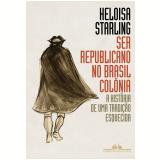 Ser Republicano No Brasil Colônia - Heloisa Murgel Starling