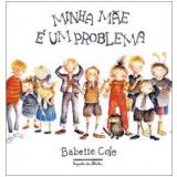 Minha mãe é um Problema - Babette Cole