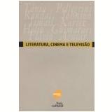 Literatura, Cinema e Televisão - Ismail Xavier, Tânia Pellegrini , Flávio Aguiar  ...